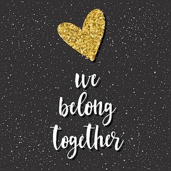 Należymy do siebie. odręczny napis i doodle ręcznie rysowane serce na projekt koszulki, karty ślubne, zaproszenia ślubne, romantyczny plakat, broszury, notatnik, album walentynkowy. złota tekstura.