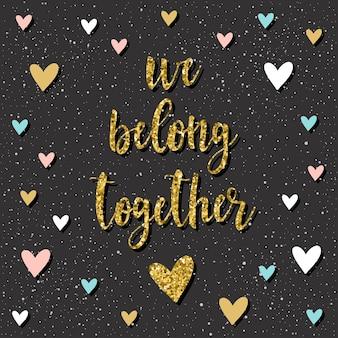 Należymy do siebie. odręczny napis i ręcznie rysowane serce na projekt koszulki, karty ślubne, zaproszenia ślubne, romantyczny plakat, broszury, notatnik, album walentynkowy. złota tekstura.