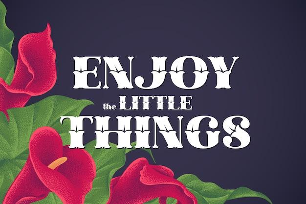 Napis ciesz się drobiazgami, z ilustracją kwiatów