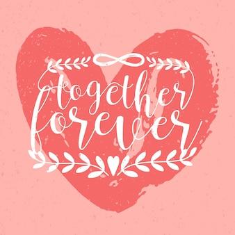 Napis, fraza lub hasło together forever odręcznie wykonane elegancką kursywą na tle różowego, ręcznie rysowanego serca