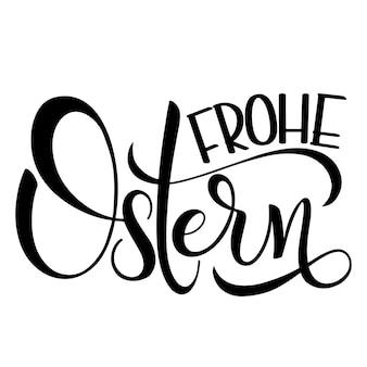 Napis frohe ostern. wesołych świąt napis w języku niemieckim. ręcznie napisane zwroty wielkanocne. świąteczne życzenia