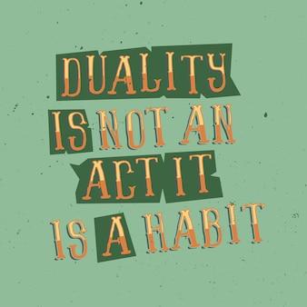 Napis motywacyjny: dwoistość nie jest aktem, to nawyk. inspirujący projekt cytatu.