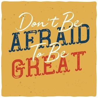 Napis motywacyjny: nie bój się być świetnym. inspirujący projekt cytatu.