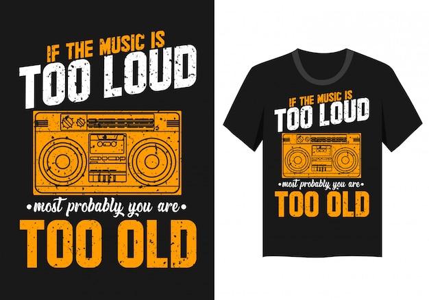 Napis na t-shirt: jeśli muzyka jest zbyt głośna, prawdopodobnie jesteś za stary