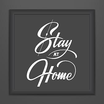 Napis stay at home w ciemnej ramce. projekt ręka typografia wektor. zatrzymaj motywacyjny cytat z koronawirusa. wybuch pandemii ostrzeżenia covid-19 2019-ncov.