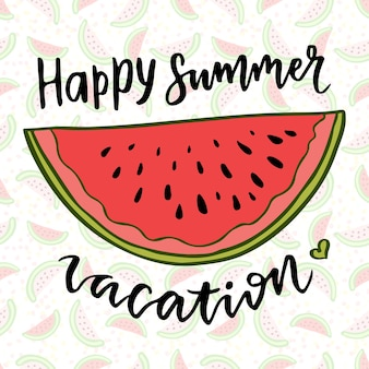 Napis wektor. ilustracja wektorowa arbuz. szczęśliwe wakacje. inspiracja dla dekoracji. drukowanie z ręcznie rysowane letnich owoców