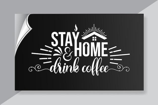 Napis zostań w domu i wypij cytaty z kawy na projekt plakatu i koszulki