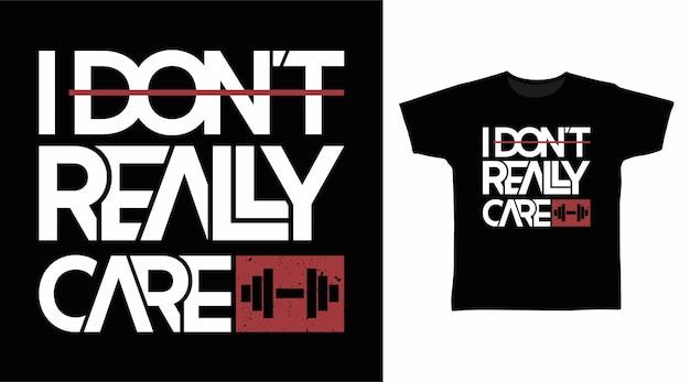 Naprawdę nie obchodzi mnie projekt koszulki