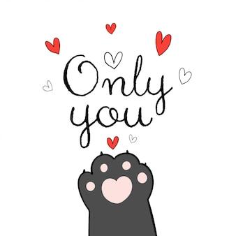 Narysuj łapę kota i słowo tylko dla karty z pozdrowieniami valentine