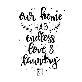 Nasz dom ma nieskończoną miłość i pranie ręcznie rysowane plakat typograficzny. koncepcyjne zwrot odręczny