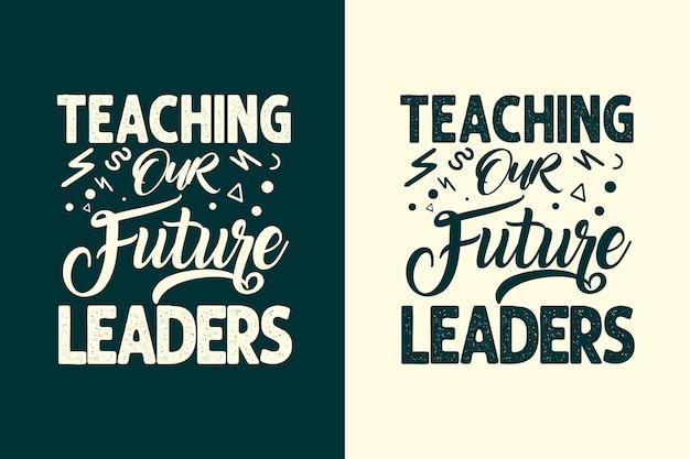 Nauczanie naszych przyszłych liderów typografii napis t shirt design cytaty projekt