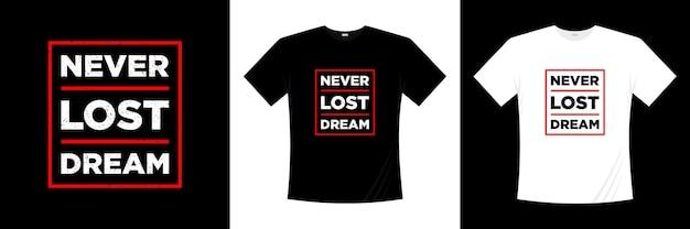 Never lost dream typografia t shirt design motywacyjne cytaty