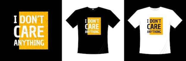 Nic mnie nie obchodzi projekt koszulki z typografią. mówiąc, fraza, cytaty t shirt.