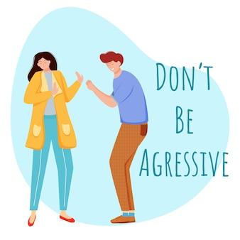 Nie bądź agresywny płaski szablon plakatu. nieporozumienie w związku na białym tle postaci z kreskówek na niebiesko. konflikty rodzinne, kłótnie. para się kłóciła