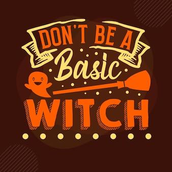 Nie bądź podstawową czarownicą typografia premium vector design szablon cytat