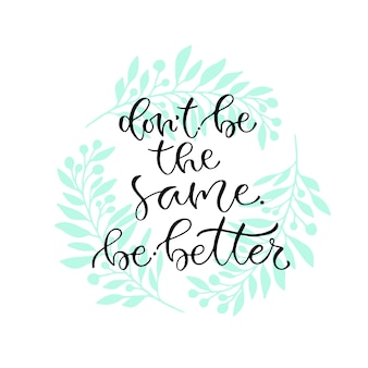 Nie bądź taki sam, bądź lepszy. odręczny pozytywny cytat