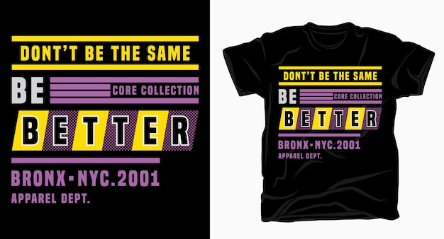 Nie bądź tym samym, bądź lepszą nowoczesną typografią dla projektu koszulki