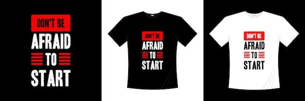 Nie bój się zacząć projekt koszulki z typografią koszulka motywacja inspiracja