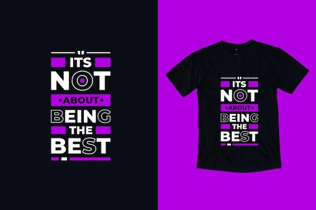 Nie chodzi o to, aby być najlepszym nowoczesnym projektem koszulki z cytatami