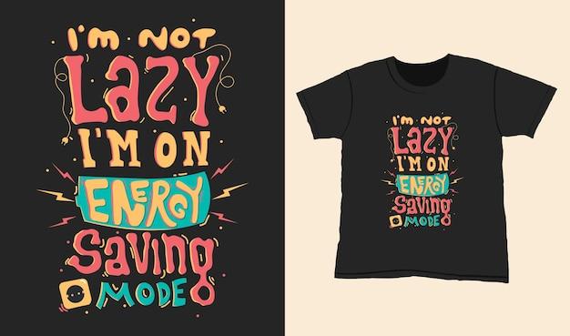 Nie jestem leniwy jestem w trybie oszczędzania energii. cytuj napis typografii na projekt koszulki. ręcznie rysowane napis