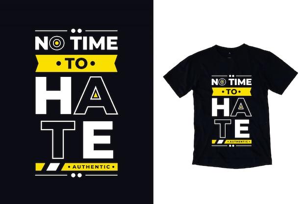 Nie ma czasu, aby nienawidzić nowoczesnej typografii cytat projekt koszulki