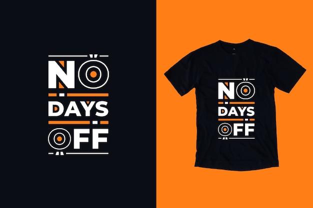 Nie ma dni wolnych od nowoczesnych motywacyjnych cytatów projekt koszulki