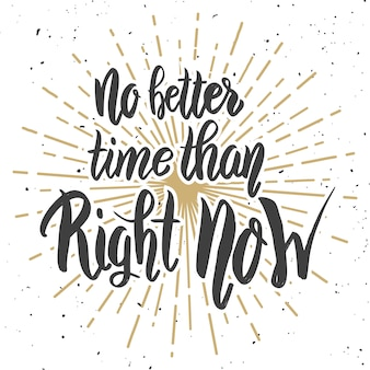 Nie ma lepszego czasu niż teraz. ręcznie rysowane frazę literowanie na białym tle. cytat motywacyjny. elementy plakatu, karty,. ilustracja