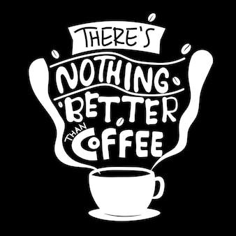 Nie ma nic lepszego niż kawa. cytat typografii napis na projekt koszulki