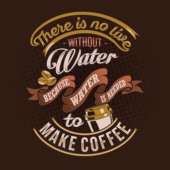 Nie ma życia bez wody ponieważ woda jest potrzebna, aby cytować kawę mówiąc