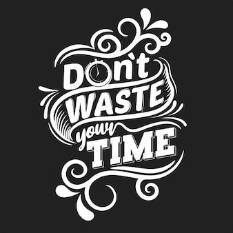 Nie marnuj swojego czasu. motywacyjny cytat