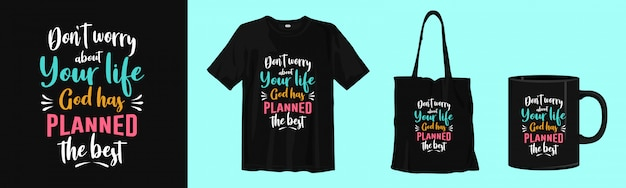 Nie martw się o swoje życie, bóg zaplanował to, co najlepsze. t-shirt typografii, torba z materiału i wzór miseczki
