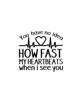 Nie masz pojęcia, jak szybko bije moje serce, gdy cię widzę. ręcznie rysowany projekt typografii.