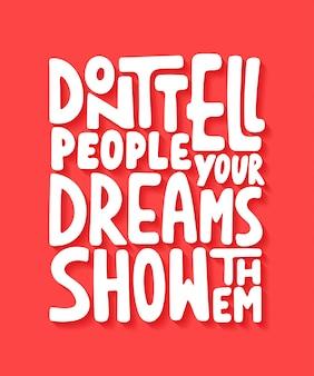 Nie mów ludziom, że pokazują je twoje marzenia.
