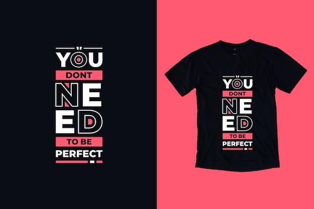 Nie musisz być doskonały projekt koszulki z nowoczesnymi cytatami