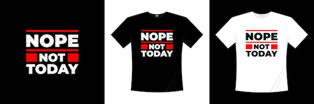 Nie, nie dzisiaj projekt koszulki typograficznej