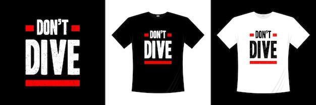 Nie nurkuj projekt koszulki z typografią. mówiąc, fraza, cytaty koszulka.