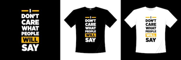 Nie obchodzi mnie, co ludzie powiedzą projekt koszulki z typografią. mówiąc, fraza, cytaty koszulka.
