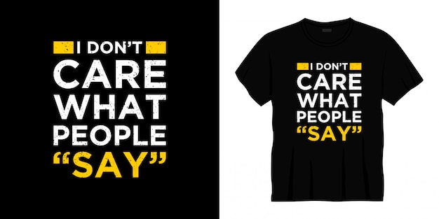 Nie obchodzi mnie, co mówią ludzie projekt koszulki typografii
