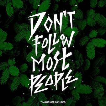 Nie podążaj za większością ludzi. cytuj napis typografii na projekt koszulki. ręcznie rysowane napis