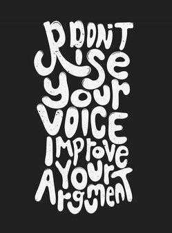Nie podnoś głosu, popraw argument. cytat typografia. wektor napis
