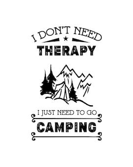 Nie potrzebuję terapii, po prostu muszę iść na kemping. ręcznie rysowane typografia