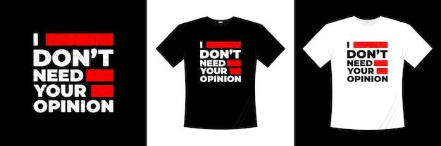 Nie potrzebuję twojej opinii na temat projektu koszulki z typografią. mówiąc, fraza, cytaty koszulka.