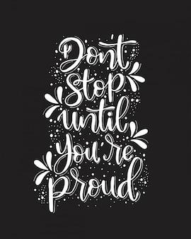 Nie przestawaj, dopóki nie będziesz dumny, odręczne litery, motywacyjne cytaty