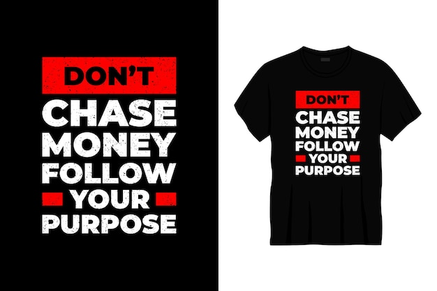Nie ścigaj pieniędzy, podążaj za projektem koszulki z typografią
