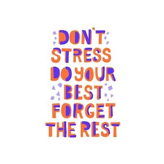 Nie stresuj się, daj z siebie wszystko, zapomnij o pozostałych cytatach. ręcznie rysowane napis wektor. pomoc w radzeniu sobie z koncepcją depresji