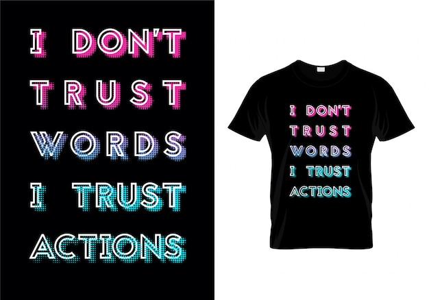 Nie ufam słowom ufam działaniom typografia tshirt