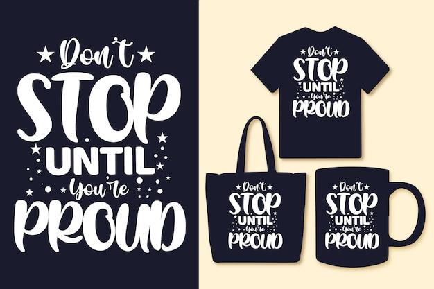 Nie zatrzymuj się, dopóki twoje dumne cytaty typograficzne dla torby lub kubka tshirt