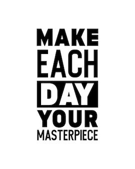 Niech każdy dzień stanie się twoim arcydziełem. ręcznie rysowane projekt plakatu typografii.