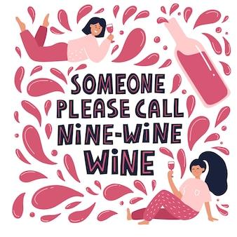 Niech ktoś zadzwoni do dziewięciu win, śmieszne cytaty. dziewczyny picie wina ilustracja. ręcznie rysowane wektor napis na karty, plakat, szablon mediów społecznościowych.