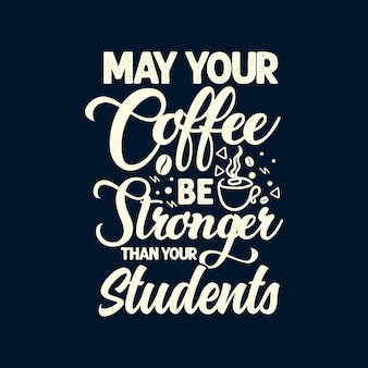 Niech twoja kawa będzie mocniejsza niż twoi uczniowie typografia napisy nauczyciele cytaty t shirt